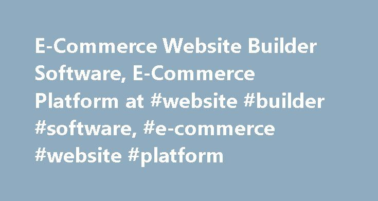 E-Commerce Website Builder Software, E-Commerce Platform at #website #builder #software, #e-commerce #website #platform http://australia.nef2.com/e-commerce-website-builder-software-e-commerce-platform-at-website-builder-software-e-commerce-website-platform/  # E-Commerce Website Builder Software With many advanced web development and design technologies available on the market today, creating an e-commerce website has never been easier. You no longer have to opt for professional web…