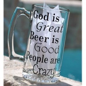 Beer Mug *God is Great* - God is Great People are Crazy beer mugs are so fun! If you love the song its a must to have one. The beer mug is glass and is 25oz.