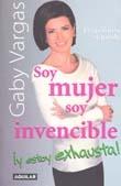 Soy Mujer, soy Invencible.. y estoy exhausta!! .- Gaby Vargas