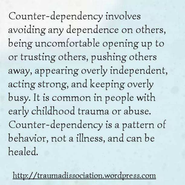 Counter-dependency explained -  the opposite to codependency http://traumadissociation.wordpress.com/2015/02/19/excessive-independence-counterdependency-when-you-cant-ask-for-help/
