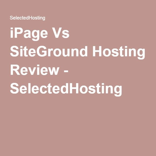 iPage Vs SiteGround Hosting Review - SelectedHosting
