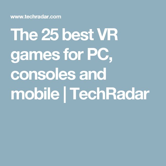 The 25 best VR games for PC, consoles and mobile | TechRadar