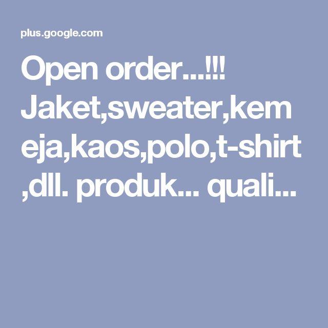 Open order...!!! Jaket,sweater,kemeja,kaos,polo,t-shirt,dll.  produk... quali...