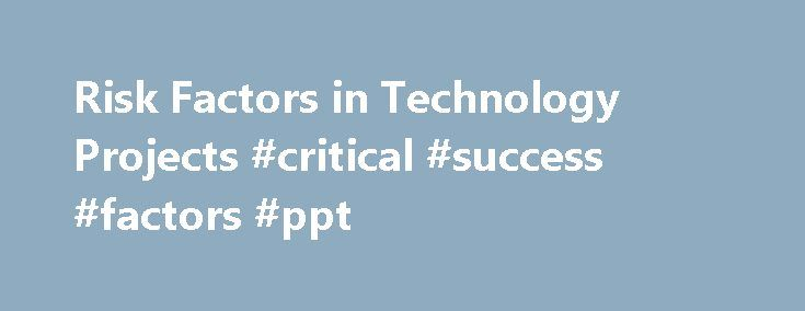Risk Factors in Technology Projects #critical #success #factors #ppt http://stockton.remmont.com/risk-factors-in-technology-projects-critical-success-factors-ppt-2/  # Risk Factors in Technology Projects Stephen R. Toney President & CTO, Systems Planning http://systemsplanning.com May 10, 1996, revised May 10, 1998 Copyright � 1996-1998 Systems Planning Background: The Six Risk Factors Technology projects, unlike most others, have a potential to fail to meet their goals. Over the past few…