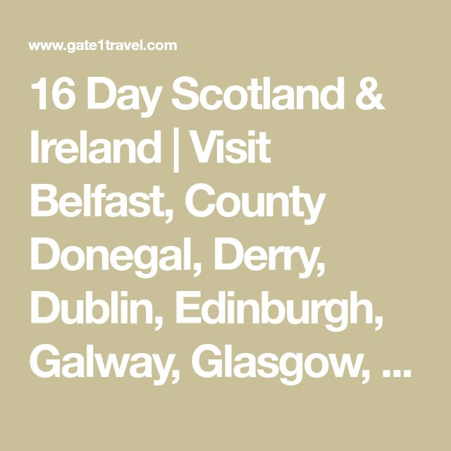 16 Day Scotland & Ireland | Visit Belfast, County Donegal, Derry, Dublin, Edinburgh, Galway, Glasgow, Inverness, and Killarney | Europe | England & Scotland | England & Scotland Tours - Escorted Travel | Classic, Partially Escorted | Gate 1 Travel - More of the World For Less!