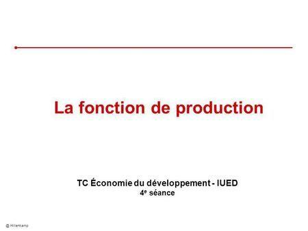 @ Hillenkamp La fonction de production TC Économie du développement - IUED 4 e séance.