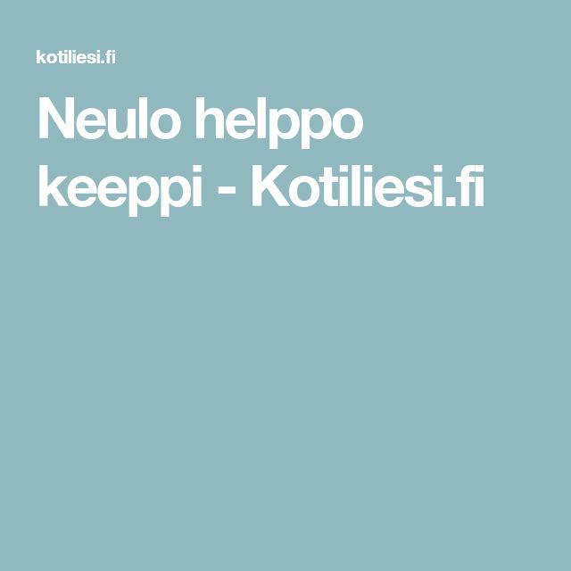 Neulo helppo keeppi - Kotiliesi.fi