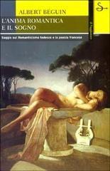 L'anima romantica e il sogno. Saggio sul romanticismo tedesco e la poesia francese. - Albert Béguin