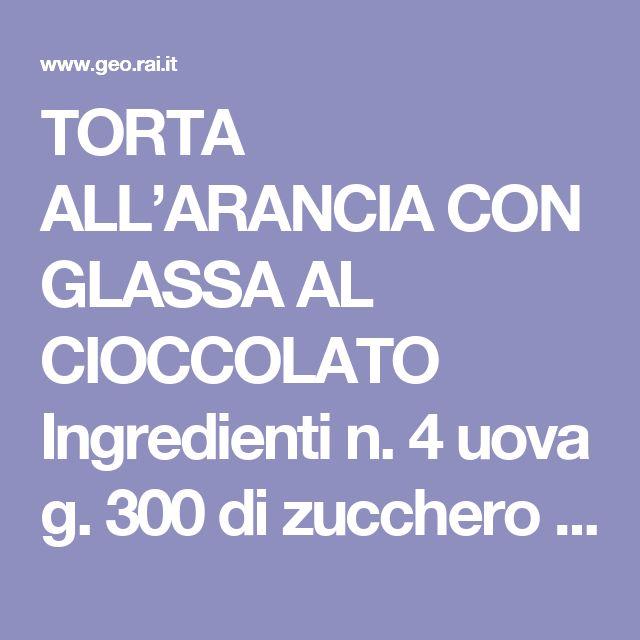 TORTA ALL'ARANCIA CON GLASSA AL CIOCCOLATO  Ingredienti n. 4 uova g. 300 di zucchero 1 bicchiere da caffè di olio 1 bicchiere da caffè di latte n. 3 arance ( buccia e succo) g. 350 di farina 1 bustina di lievito  Per la glassa: succo di una arancia g. 150 di gocce di cioccolato fondente 3 cucchiai di zucchero buccia grattugiata di 1 arancia  Procedimento In una ciotola sbattere uova e zucchero insieme (10 minuti con frusta a mano o 5 min con sbattitore elettrico), aggiungere olio e latte…