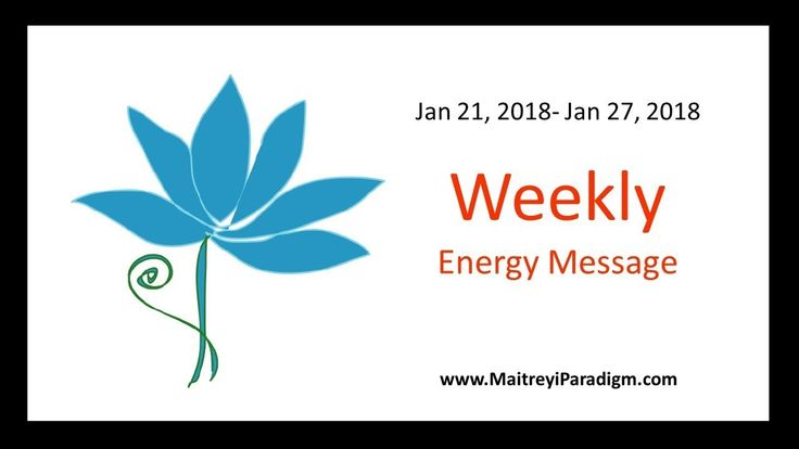 Conscious Living Weekly Energy Message for the week of Jan 21, 2018 thru...