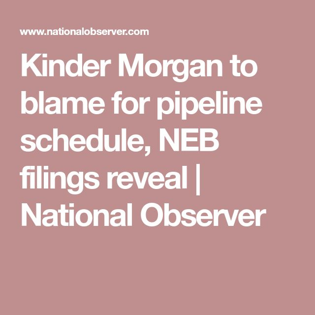 Kinder Morgan to blame for pipeline schedule, NEB filings reveal | National Observer