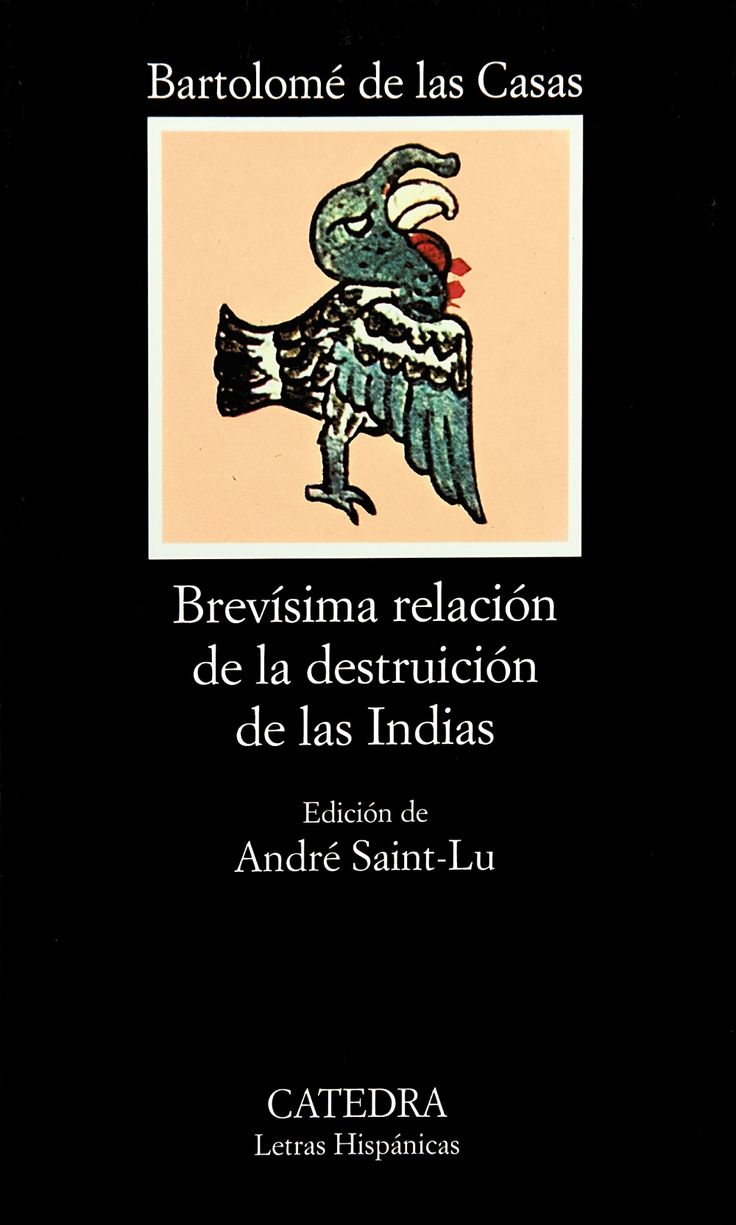 La Brevísima relación de la destrucción de las Indias es un libro escrito en 1552 por el fraile dominico español Bartolomé de las Casas, el principal defensor de los indios en América, en el que denunció el efecto que tuvo para los naturales la colonización de España del Nuevo Mundo.