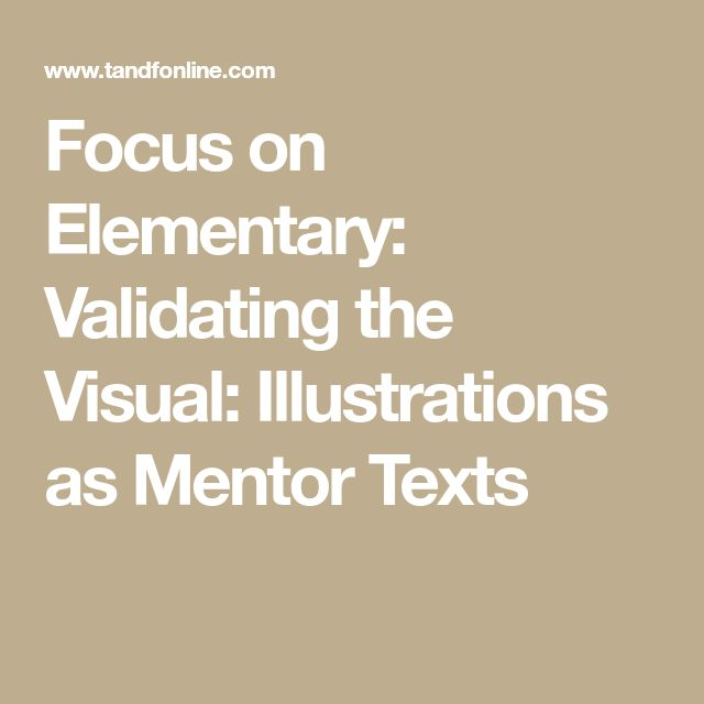 Focus on Elementary: Validating the Visual: Illustrations as Mentor Texts