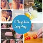 19 Things You're Doing Wrong!