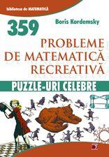 PUZZLE-URI CELEBRE. 359 PROBLEME DE MATEMATICA RECREATIVA   KORDEMSKY, Boris