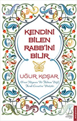 kendini bilen rabbini bilir - ugur kosar - destek yayinlari  http://www.idefix.com/kitap/kendini-bilen-rabbini-bilir-ugur-kosar/tanim.asp