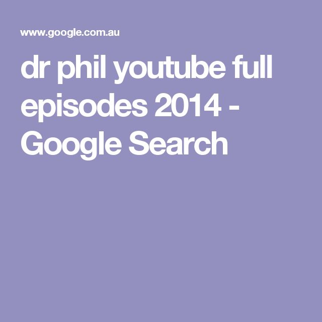 dr phil youtube full episodes 2014 - Google Search