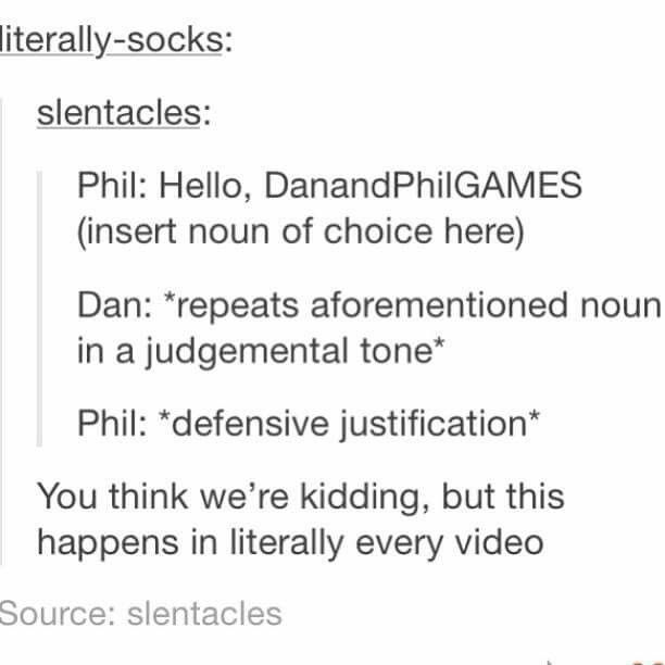 Apart from the Club Penguin video when Dan was clapping like a seal so Phil criticised him