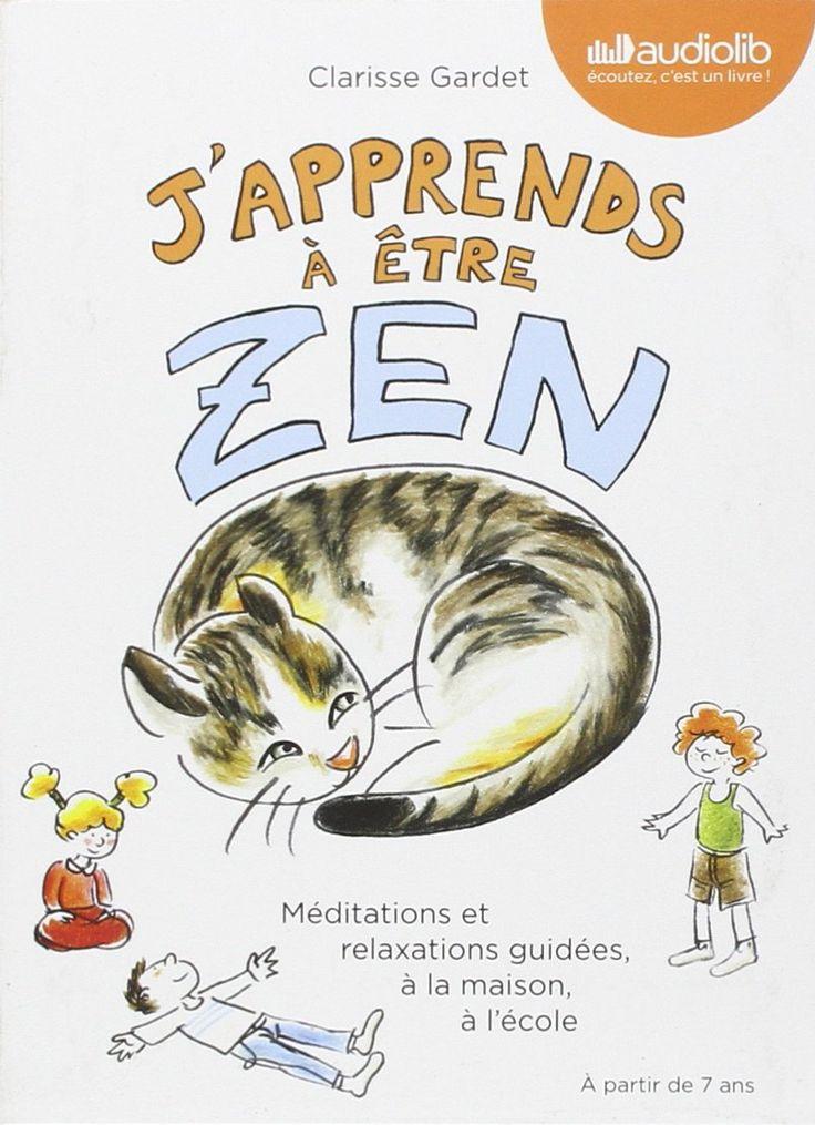 Amazon.fr - J'apprends à être zen - Méditations et relaxations guidées, à la maison, à l'école: Livre audio - 1 CD Audio et livret de 24 pages - Clarisse Gardet - Livres