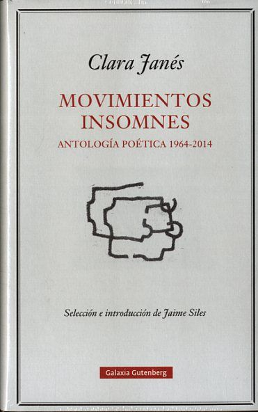 Movimientos insomnes : antología poética (1964-2014) / Clara Janés ; edición de Jaime Siles.-- Barcelona : Galaxia Gutenberg, 2015.    375 p. ; 21 cm.