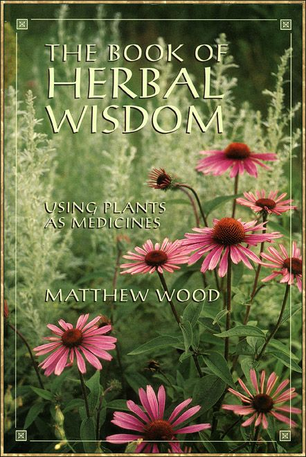 The Book of Herbal Wisdom, by Matthew Wood, $15