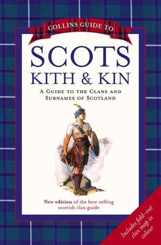 Collins Guide to Scots Kith and Kin: A Guide to the Clans and Surnames of Scotland by Clan House of Edinburgh. $8.95. Publisher: Collins (March 3, 2008). Publication: March 3, 2008