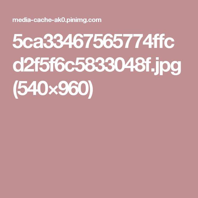 5ca33467565774ffcd2f5f6c5833048f.jpg (540×960)
