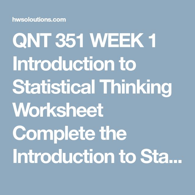 QNT 351 WEEK 1 Introduction to Statistical Thinking Worksheet Complete the Introduction to Statistical Thinking Worksheet.  Format your assignment consistent with APA guidelines.  QNT 351 WEEK 1 Introduction to Statistical Thinking Worksheet There are 23 people at a party. Explain what the probability is that any two of them share the same birthday. A cold and flu study is looking at how two different medications work on sore throats and fever. Results are as follows: Sore throat –…