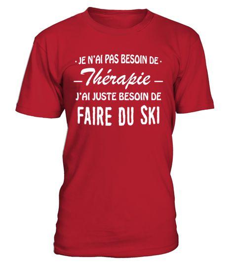 # Ski - Thérapie .  Je n'ai pas Besoin de Thérapie... J'ai juste Besoin de Faire du Ski...------------------------------------------------------*** Disponible également enTshirt Col V et Débardeur => Cliquez ICI*** etenSweat à Capuche=> Cliquez ICI------------------------------------------------------==> Visitez notreBoutique en Lignepour plus de Designs------------------------------------------------------Edition limitée... Impression sur Tissus de Haute Qualité... Satisfaction…