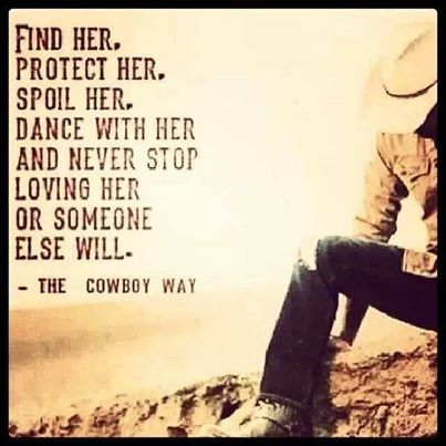 The Cowboy Way. Find her. Protect her. Spoil her. Dance with her and never stop loving her or someone else will.
