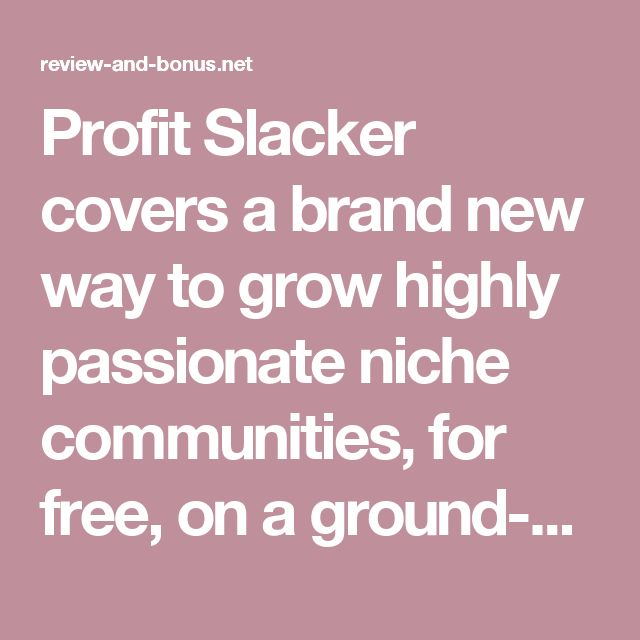 Profit Slacker covers a brand new way to grow highly passionate niche communities, for free, on a ground-breaking new platform called #Slack.