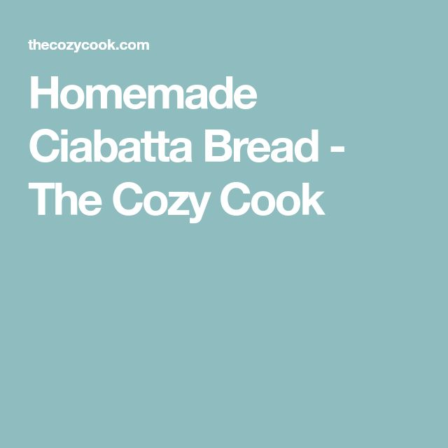 Homemade Ciabatta Bread - The Cozy Cook