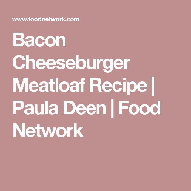 Bacon Cheeseburger Meatloaf Recipe | Paula Deen | Food Network