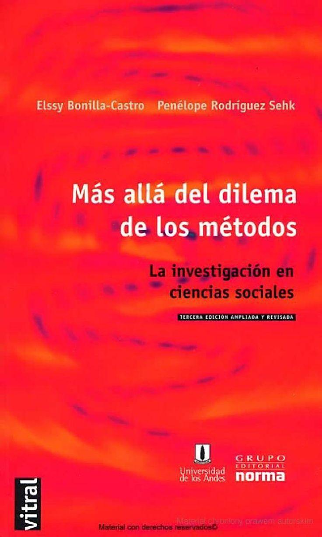 Más allá del dilema de los método. Elsy Bonilla Castro - Penélope Rodríguez Sehk  http://es.scribd.com/doc/26062421/Mas-alla-del-dilema-de-los-metodos