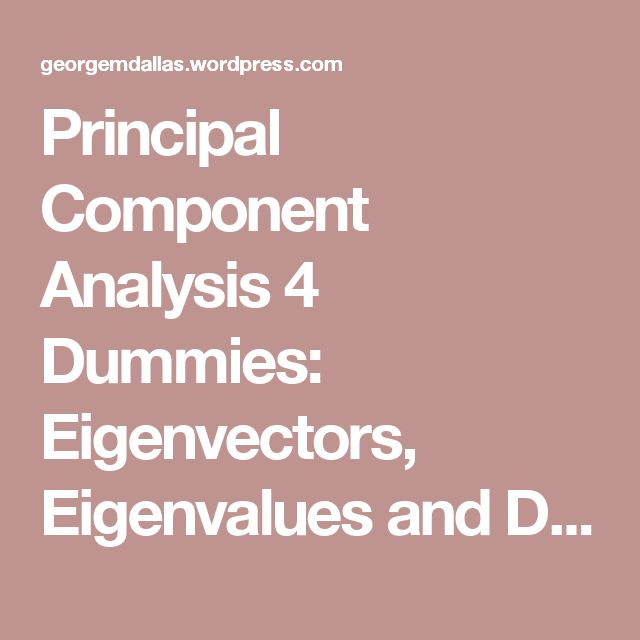 Principal Component Analysis 4 Dummies: Eigenvectors, Eigenvalues and Dimension…