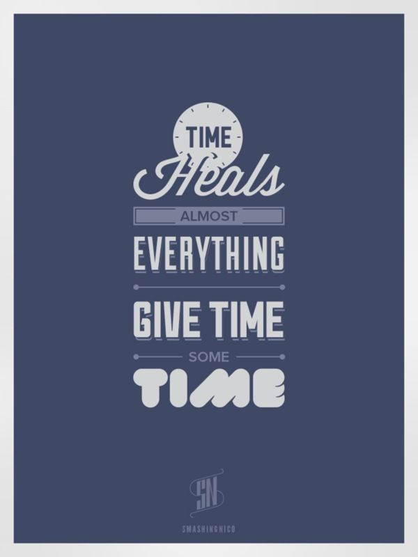 Time Heals Almost Everything. Give Time Some Time.