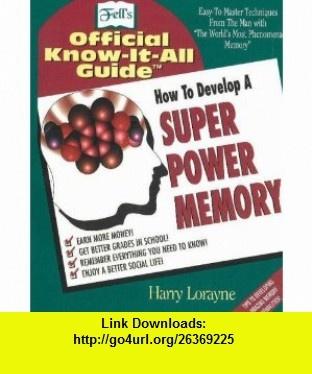 Fells Super Power Memory (9780883910504) Harry Lorayne , ISBN-10: 0883910500  , ISBN-13: 978-0883910504 ,  , tutorials , pdf , ebook , torrent , downloads , rapidshare , filesonic , hotfile , megaupload , fileserve