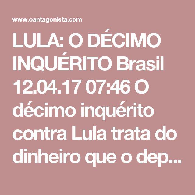 LULA: O DÉCIMO INQUÉRITO  Brasil 12.04.17 07:46 O décimo inquérito contra Lula trata do dinheiro que o departamento de propinas da Odebrecht repassou para seu filho, Luleco. Em troca desses pagamentos, Lula se comprometeu a fazer tráfico de influência junto a Dilma Rousseff.