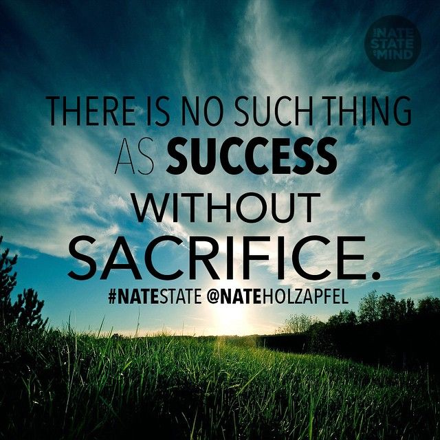 there is no success without sacrifice Everything in this life, good or bad has a cost there are price tags on everything in this life when it comes to success, people often think it is given the truth is that success is earned from hard work, perseverance [].