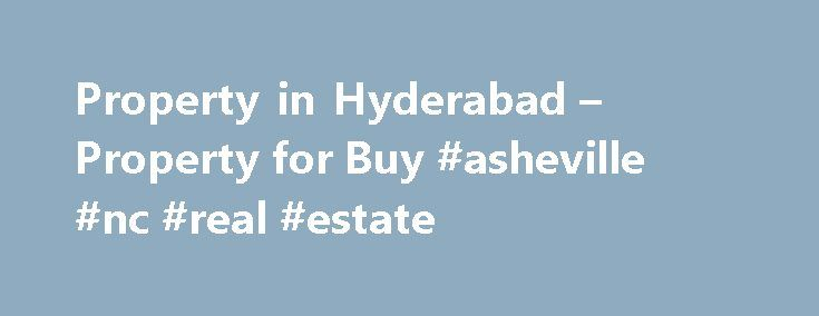 """Property in Hyderabad – Property for Buy #asheville #nc #real #estate http://real-estate.remmont.com/property-in-hyderabad-property-for-buy-asheville-nc-real-estate/  #hyderabad real estate # Hyderabad Real Estate Blog / News Often referred to as the """"City of Pearls"""". Hyderabad has a long history of its rich culture and heritage. But gone are the days when this part of the nation was known only for its historical monuments such as the Charminar. The impact of globalization… Read More »The…"""