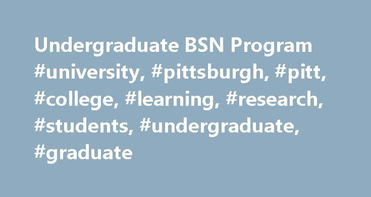 Undergraduate BSN Program #university, #pittsburgh, #pitt, #college, #learning, #research, #students, #undergraduate, #graduate http://idaho.remmont.com/undergraduate-bsn-program-university-pittsburgh-pitt-college-learning-research-students-undergraduate-graduate/  # Undergraduate BSN Program The purpose of the baccalaureate program is to prepare a professional nurse whose practice is based upon nursing science, related sciences and the arts in order to promote, restore, and maintain the…