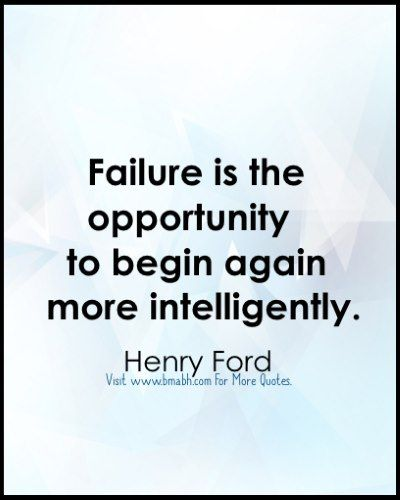 Inspirational quotes about new beginnings image from www.bmabh.com -Failure is the opportunity to begin again more intelligently. Follow us for more awesome quotes: https://www.pinterest.com/bmabh/, https://www.facebook.com/bmabh