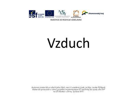 Vzduch Autorem materiálu a všech jeho částí, není-li uvedeno jinak, je Mgr. Lenka Půčková. Materiál zpracován v rámci projektu Implementace ICT techniky.>
