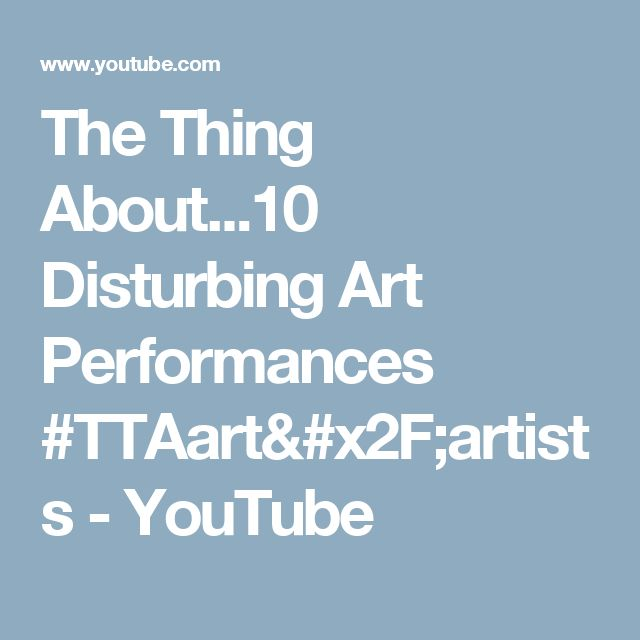 The Thing About...10 Disturbing Art Performances #TTAart/artists - YouTube