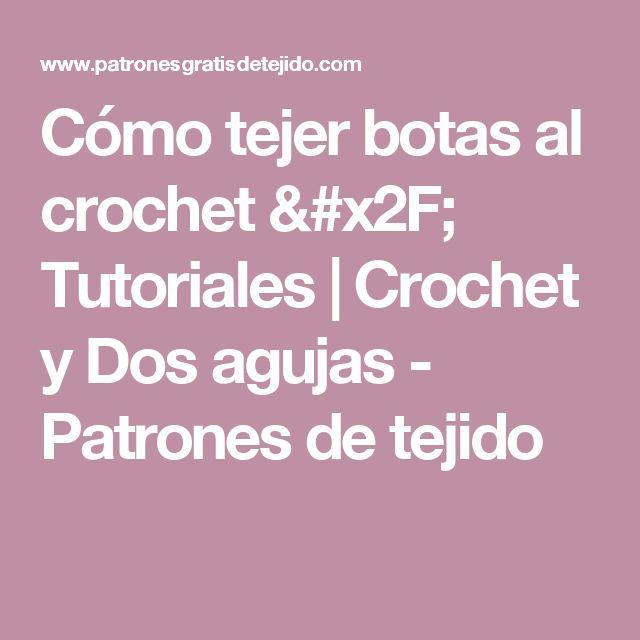 Cómo tejer botas al crochet / Tutoriales | Crochet y Dos agujas - Patrones de tejido