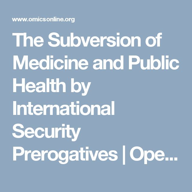 The Subversion of Medicine and Public Health by International Security Prerogatives | Open Access Journals
