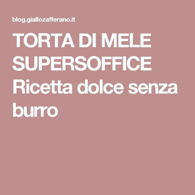 TORTA DI MELE SUPERSOFFICE Ricetta dolce senza burro