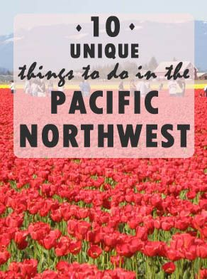 10 Unique Things to Do in the Pacific Northwest | Savored Journeys