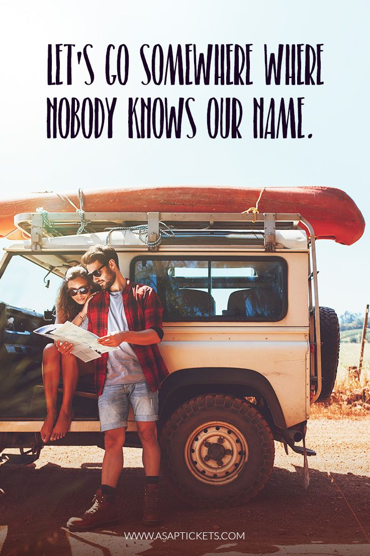 Let's go somewhere where nobody knows our name. ~ Travel Quotes #travelquotes