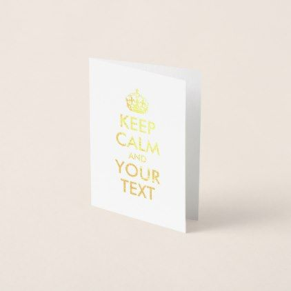 #Gold Keep Calm and Your Text Foil Card - #createyourown #cyo #gifts #cards #templates #designs #customize
